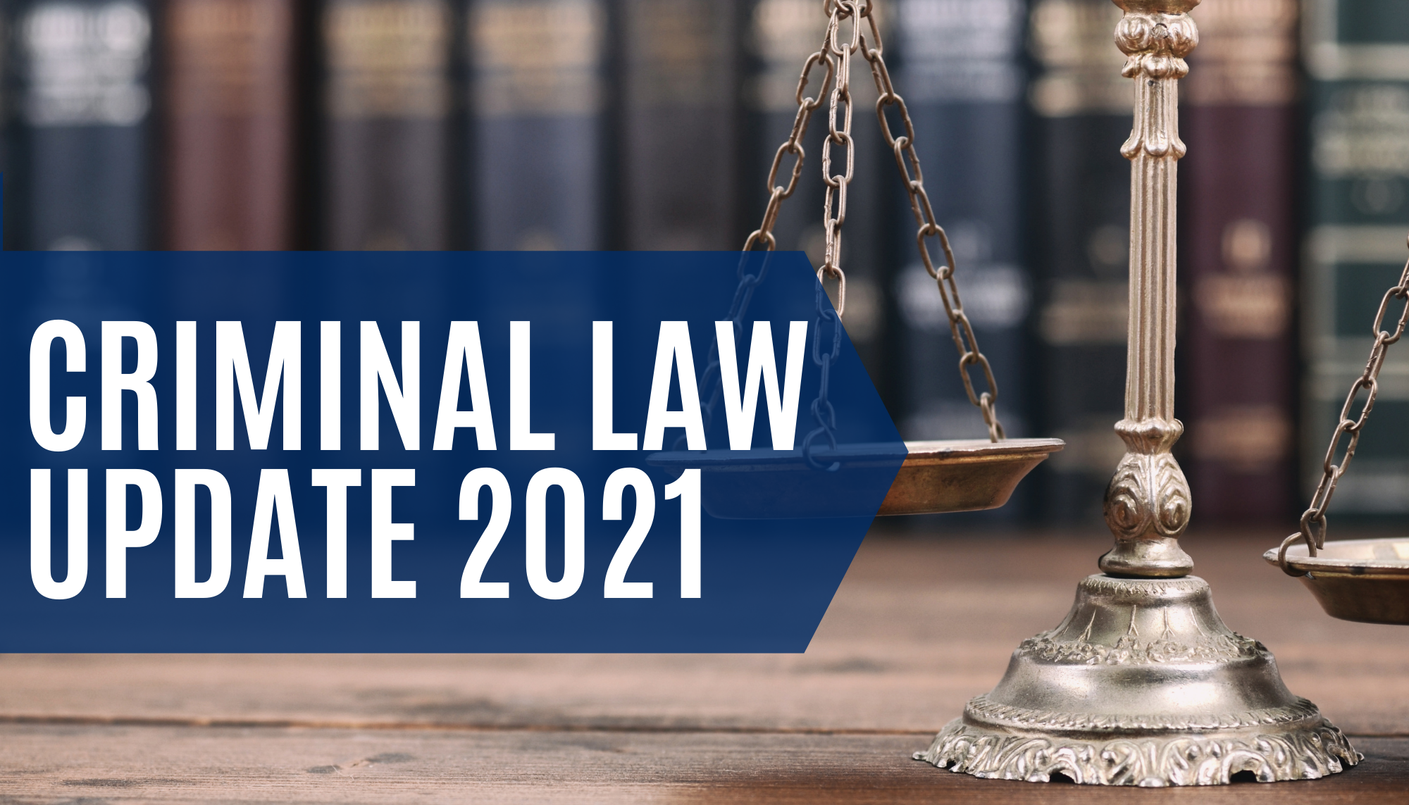 Criminal Law Update 2021